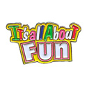 It's All About Fun Pin