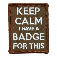 Keep Calm I Have A Badge